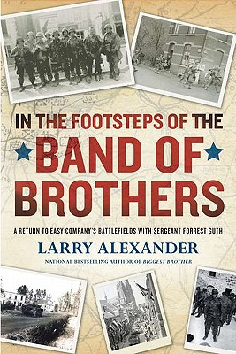 In the Footsteps of the Band of Brothers By Alexander, Larry