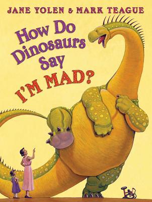 How Do Dinosaurs Say I'm Mad! By Yolen, Jane/ Teague, Mark (ILT)